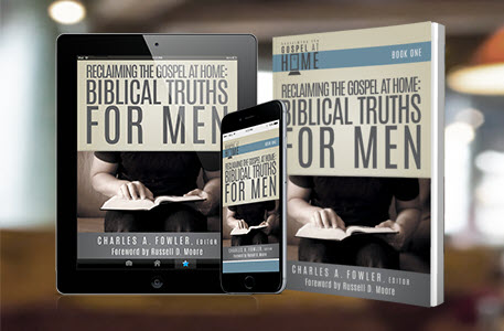 Biblical Truths for Men by Charles Fowler-Reclaiming the Gospel at Home Series